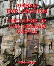 Urban Exploration & The Curse Of Chillingham Castle