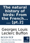 The Natural History Of Birds From The French Of The Count De Buffon Illustrated With Engravings And A Preface Notes And Additions By The Translator In Nine Volumes  Pt2