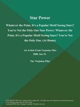 Star Power: Whatever the Point, It's a Popular Motif Seeing Stars? You're Not the Only One Star Power: Whatever the Point, It's a Popular Motif Seeing Stars? You're Not the Only One (At Home)