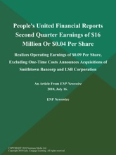 People's United Financial Reports Second Quarter Earnings Of $16 Million Or $0.04 Per Share; Realizes Operating Earnings Of $0.09 Per Share, Excluding One-Time Costs Announces Acquisitions Of Smithtown Bancorp And LSB Corporation