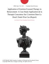 Application of Emotion-Focused Therapy in Bereavement: A Case Study/Application de la Therapie Concentree Sur L'emotion Dans Le Deuil: Etude D'un Cas (Report)