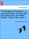 The Knight Of Snowdoun A Musical Drama In Three Acts Founded Upon Sir Walter Scotts Lady Of The Lake