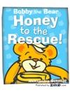 Bobby The Bear Honey To The Rescue