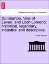 Dumbarton Vale Of Leven And Loch Lomond Historical Legendary Industrial And Descriptive