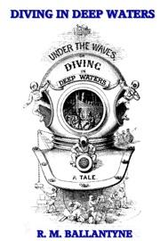 Diving In Deep Waters - R. M. Ballantyne