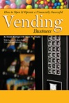 How To Open  Operate A Financially Successful Vending Business