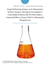 Forget Politicizing Science. Let's Democratize Science! Science Advising in Government is Unavoidably Political, But We Must Make a Concerted Effort to Ensure That It is Democratic (Perspectives)