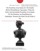 The Possibility of an Island, Or, The Double Bind of Houellebecq's Apocalypse: When the End is Not the End/the Possibility of an Island: Of, Die Dilemma van Houellebecq Se Apokalipse: Wanneer die Einde Nie die Einde is Nie.