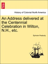 An Address delivered at the Centennial Celebration in Wilton, N.H., etc.