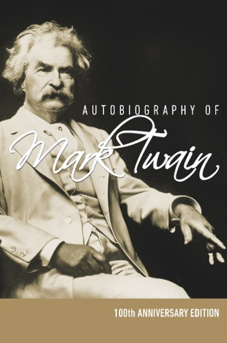 Mark Twain - Autobiography of Mark Twain - 100th Anniversary Edition