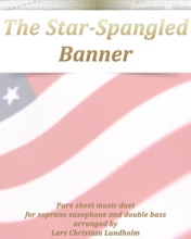 The Star-Spangled Banner - Pure Sheet Music Duet For Soprano Saxophone And Double Bass Arranged By Lars Christian Lundholm