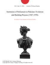 Institution Of Parliament In Pakistan: Evolution And Building Process (1947-1970).