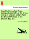 Great Authors Of All Ages Being Selections From The Prose Works Of Eminent Writers From The Time Of Pericles To The Present Day Etc