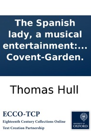 The Spanish Lady A Musical Entertainment In Two Acts Founded On The Plan Of The Old Ballad As Performed At The Theatre Royal In Covent Garden