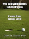 Why Bad Golf Happens To Good PeopleIts Your Brain Not Your Game