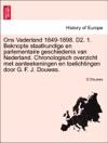 Ons Vaderland 1849-1898 D2 1 Beknopte Staatkundige En Parlementaire Geschiedenis Van Nederland Chronologisch Overzicht Met Aanteekeningen En Toelichtingen Door G F J Douwes