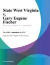 State West Virginia V Gary Eugene Fischer