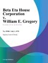 Beta Eta House Corporation V William E Gregory