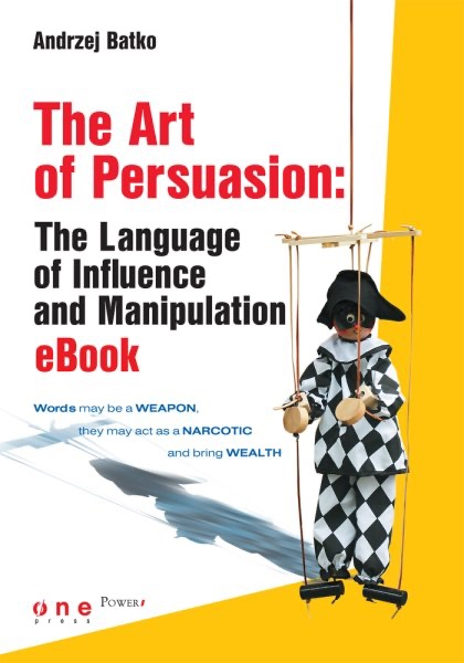 The Art of Persuasion: The Language of Influence and Manipulation by  Andrzej Batko on Apple Books