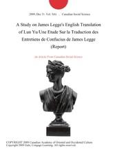 A Study on James Legge's English Translation of Lun Yu/Une Etude Sur la Traduction des Entretiens de Confucius de James Legge (Report)