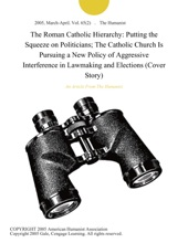 The Roman Catholic Hierarchy: Putting The Squeeze On Politicians; The Catholic Church Is Pursuing A New Policy Of Aggressive Interference In Lawmaking And Elections (Cover Story)