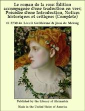 Le Roman De La Rose: Édition Accompagnée D'une Traduction En Vers; Précédée D'une Introduction, Notices Historiques Et Critiques (Complete)
