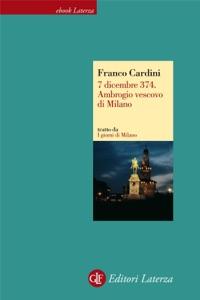 7 dicembre 374. Ambrogio vescovo di Milano da Franco Cardini