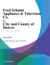 Fred Schmid Appliance  Television Co V City And County Of Denver