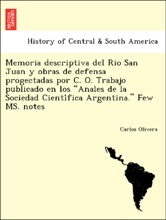 """Memoria descriptiva del Rio San Juan y obras de defensa progectadas por C. O. Trabajo publicado en los """"Anales de la Sociedad Científica Argentina."""" Few MS. notes"""