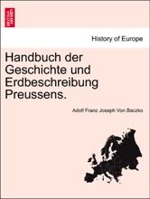 Handbuch Der Geschichte Und Erdbeschreibung Preussens. ZWEITER THEIL