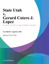 042594 State Utah V Gerard Cotero J Lopez