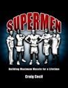 Supermen Building Maximum Muscle For A Lifetime