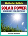 21st Century Guide To Solar Power And Photovoltaics Green Domestic Power From The Sun - Practical Information About Home Electricity Water Heating Panel And Cells Solar Energy Financing