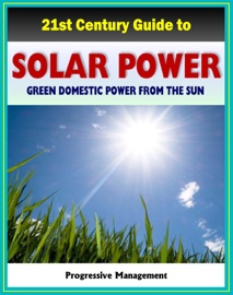 21st Century Guide To Solar Power And Photovoltaics Green Domestic Power From The Sun Practical Information About Home Electricity Water Heating Panel And Cells Solar Energy Financing