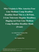Miss Virginia is Miss America Four Line Medium Comp Headline Headline Head This is a 28-Point, 2-Line Tidewater Regular Headliney Digging out Four Line Medium Comp Headline Headline Head (Front)
