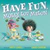 Have Fun Molly Lou Melon