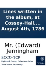 Lines Written In The Album, At Cossey-Hall, Norfolk, The Seat Of Sir William Jerningham, Bart. August 4th, 1786