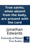 True Saints When Absent From The Body Are Present With The Lord