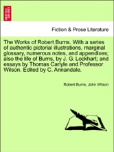 The Works Of Robert Burns. With A Series Of Authentic Pictorial Illustrations, Marginal Glossary, Numerous Notes, And Appendixes; Also The Life Of Burns, By J. G. Lockhart; And Essays By Thomas Carlyle And Professor Wilson.. Vol. II