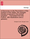 A Discourse On The Revolutions Of The Surface Of The Globe The Changes Thereby Produced In The Animal Kingdom  Translated From The French With Illustrations And A Glossary