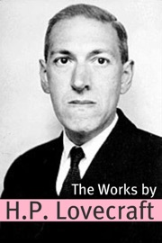 The Works of H.P. Lovecraft (Annotated with Critical Essays and H.P. Lovecraft Biography)