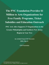 The PNC Foundation Provides $1 Million to Arts Organizations for Free Family Programs, Ticket Subsidies and Education Outreach; PNC Arts Alive Supports 27 Organizations in the Greater Philadelphia and Southern New Jersey Region in Year Two