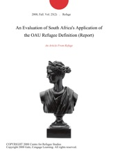 An Evaluation Of South Africa's Application Of The OAU Refugee Definition (Report)