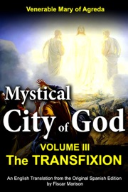 MYSTICAL CITY OF GOD: VOLUME III — THE TRANSFIXION