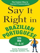 Say It Right In Brazilian Portuguese : The Fastest Way To Correct Pronunciation