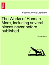 The Works Of Hannah More, Including Several Pieces Never Before Published. VOL. XIII, NEW EDITION