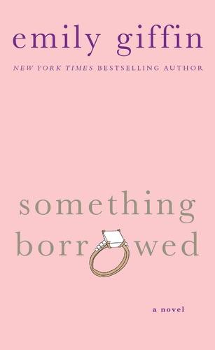 Emily Giffin - Something Borrowed