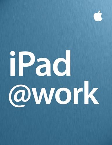 iPad at Work - Apple Inc. - Business - Apple Inc. - Business