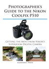Photographers Guide To The Nikon Coolpix P510