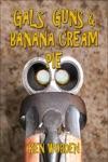 Gals Guns  Banana Cream Pie